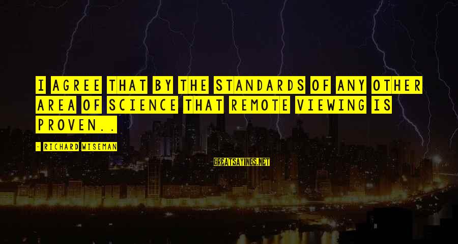 Remote Viewing Sayings By Richard Wiseman: I agree that by the standards of any other area of science that remote viewing