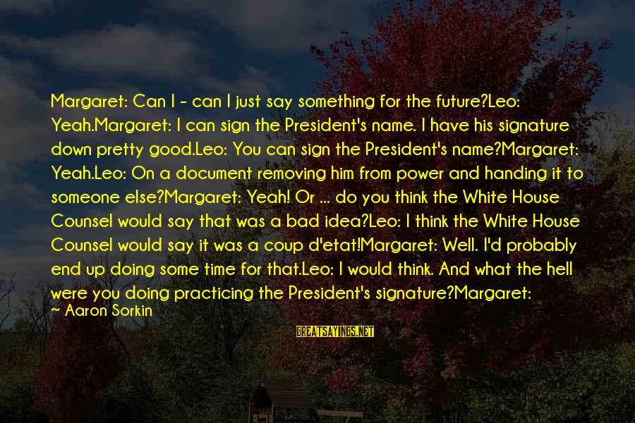 Removing Sayings By Aaron Sorkin: Margaret: Can I - can I just say something for the future?Leo: Yeah.Margaret: I can
