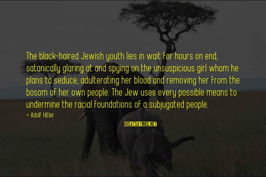 Removing Sayings By Adolf Hitler: The black-haired Jewish youth lies in wait for hours on end, satanically glaring at and