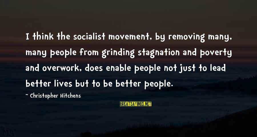 Removing Sayings By Christopher Hitchens: I think the socialist movement, by removing many, many people from grinding stagnation and poverty
