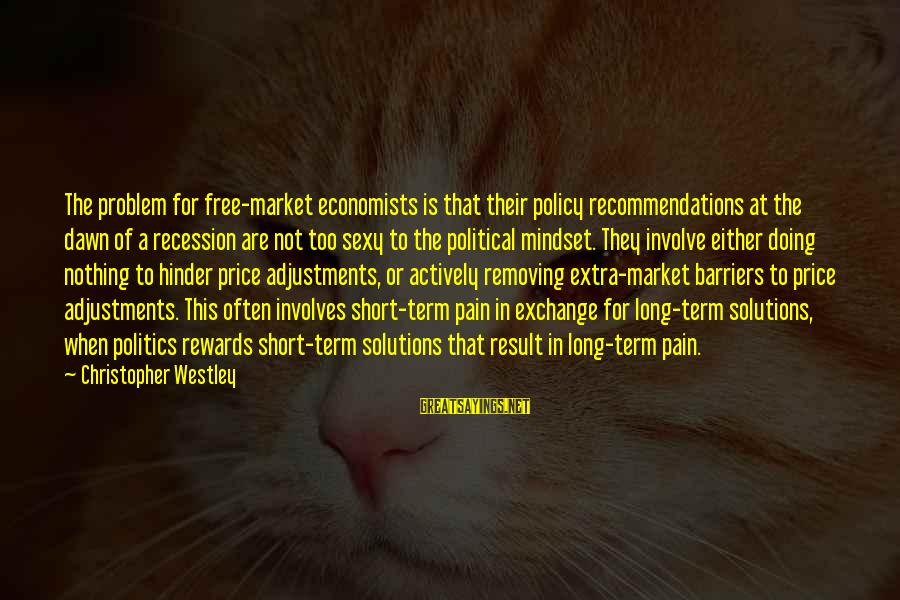 Removing Sayings By Christopher Westley: The problem for free-market economists is that their policy recommendations at the dawn of a