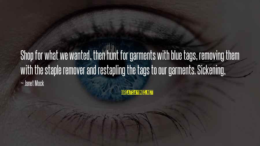 Removing Sayings By Janet Mock: Shop for what we wanted, then hunt for garments with blue tags, removing them with