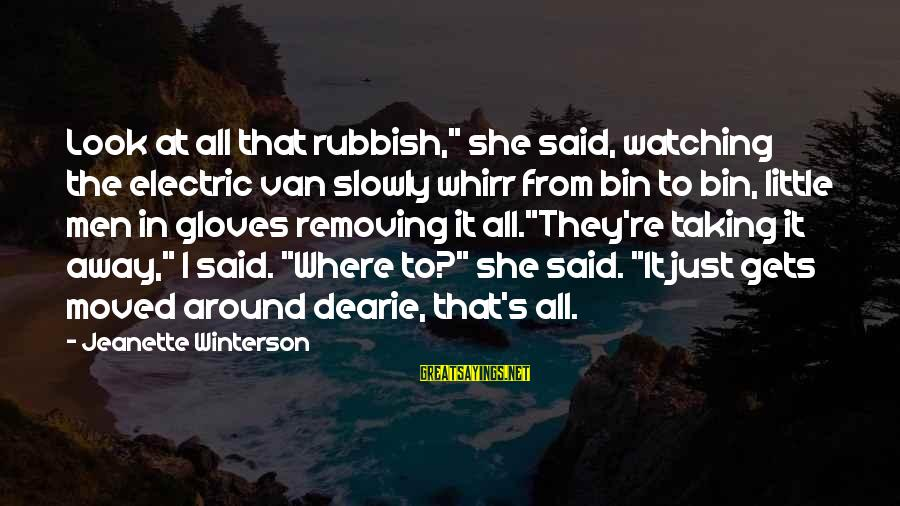 "Removing Sayings By Jeanette Winterson: Look at all that rubbish,"" she said, watching the electric van slowly whirr from bin"