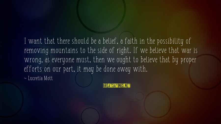 Removing Sayings By Lucretia Mott: I want that there should be a belief, a faith in the possibility of removing