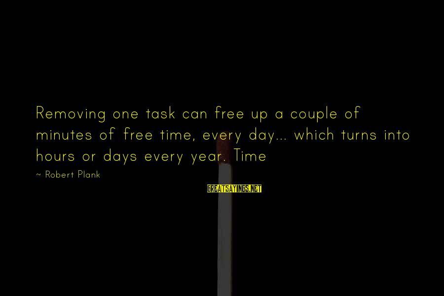 Removing Sayings By Robert Plank: Removing one task can free up a couple of minutes of free time, every day...