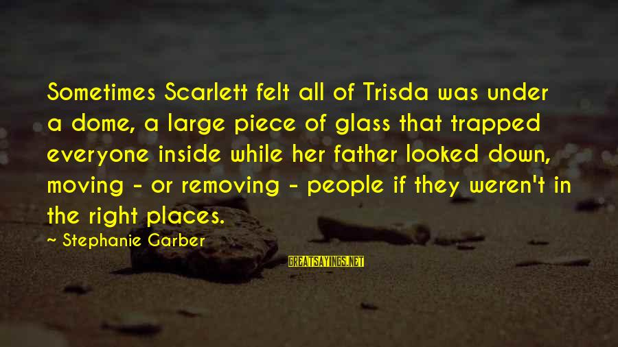 Removing Sayings By Stephanie Garber: Sometimes Scarlett felt all of Trisda was under a dome, a large piece of glass
