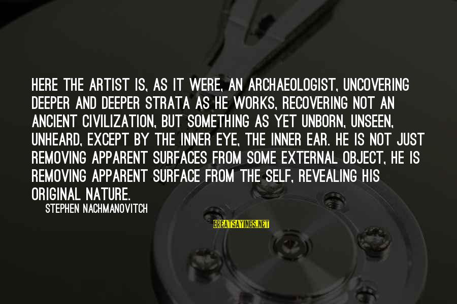 Removing Sayings By Stephen Nachmanovitch: Here the artist is, as it were, an archaeologist, uncovering deeper and deeper strata as