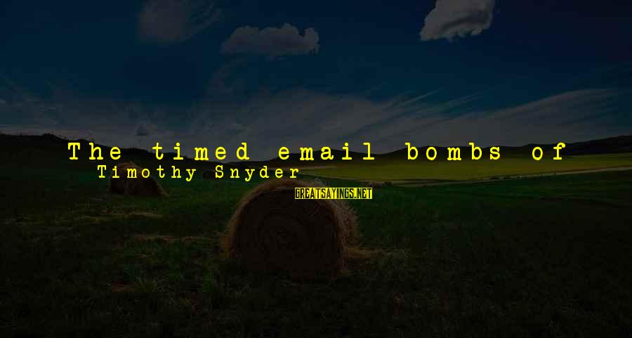 Removing Sayings By Timothy Snyder: The timed email bombs of the 2016 presidential campaign were also a powerful form of