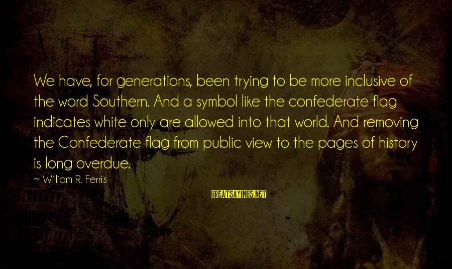 Removing Sayings By William R. Ferris: We have, for generations, been trying to be more inclusive of the word Southern. And