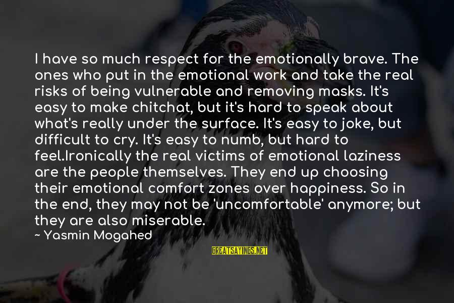 Removing Sayings By Yasmin Mogahed: I have so much respect for the emotionally brave. The ones who put in the