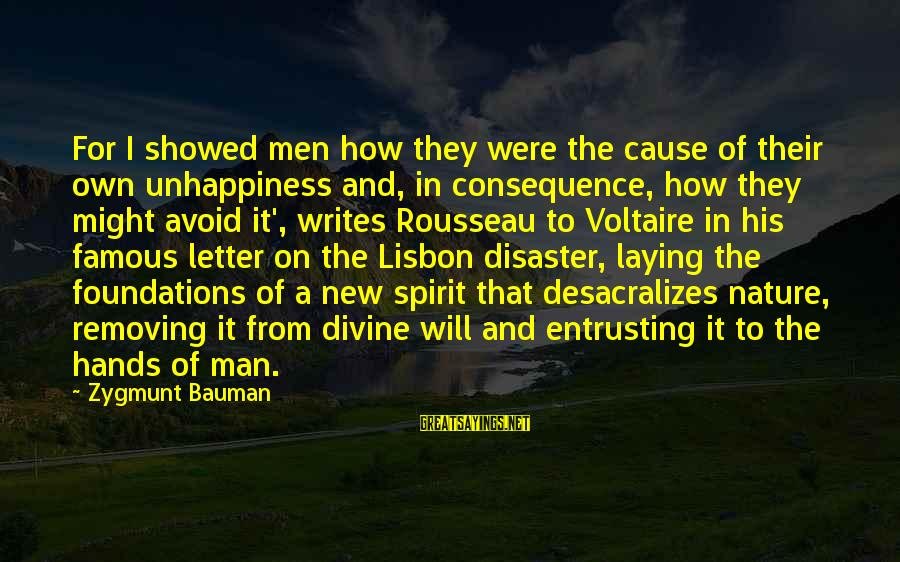 Removing Sayings By Zygmunt Bauman: For I showed men how they were the cause of their own unhappiness and, in