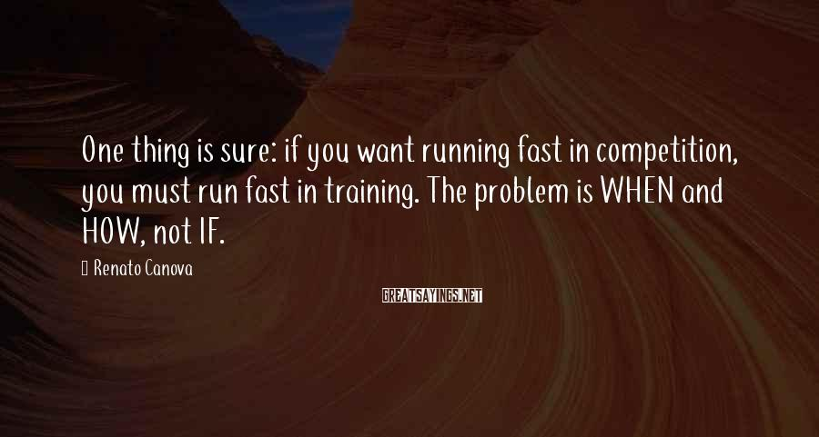 Renato Canova Sayings: One thing is sure: if you want running fast in competition, you must run fast