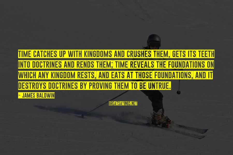 Rends Sayings By James Baldwin: Time catches up with kingdoms and crushes them, gets its teeth into doctrines and rends