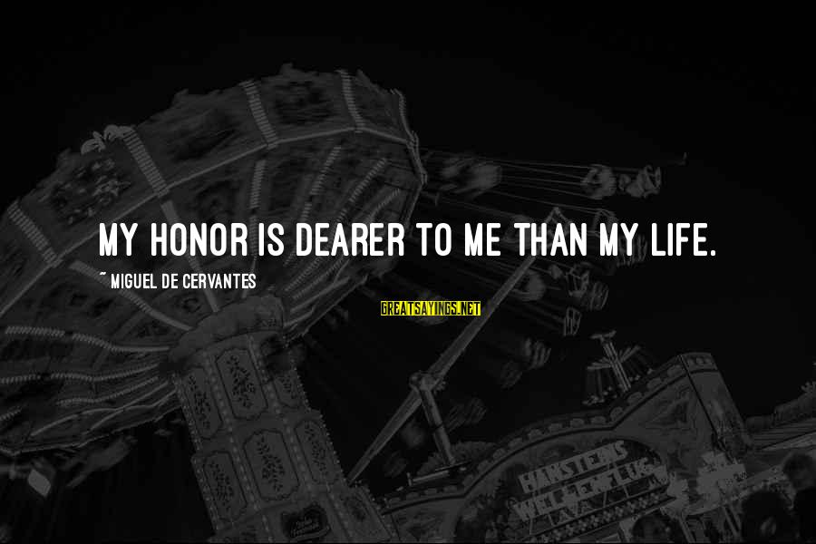 Rends Sayings By Miguel De Cervantes: My honor is dearer to me than my life.