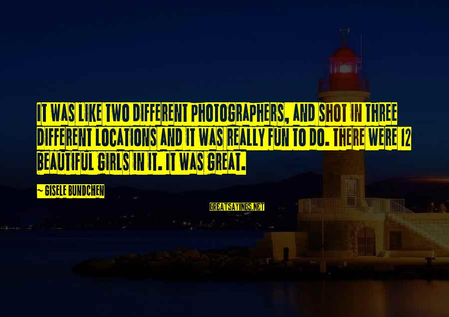Rene Gallimard Sayings By Gisele Bundchen: It was like two different photographers, and shot in three different locations and it was
