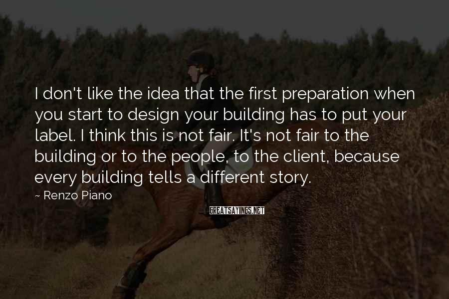 Renzo Piano Sayings: I don't like the idea that the first preparation when you start to design your