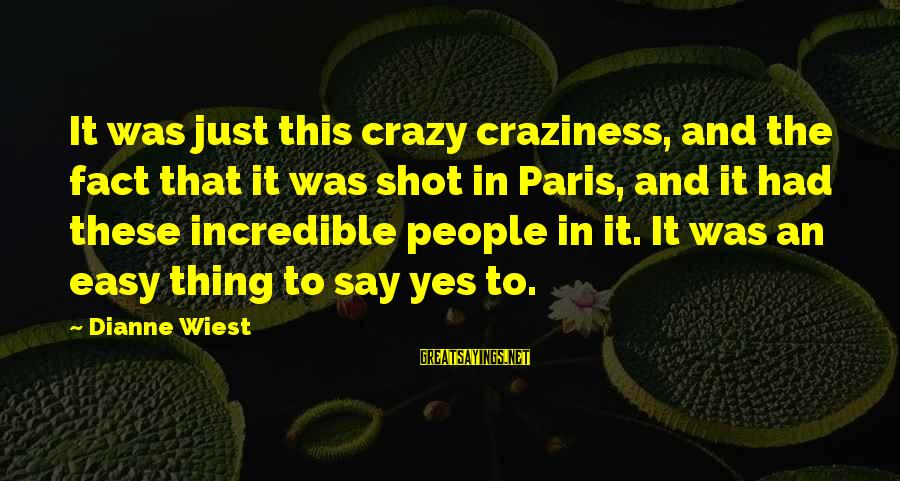 Repacking Sayings By Dianne Wiest: It was just this crazy craziness, and the fact that it was shot in Paris,