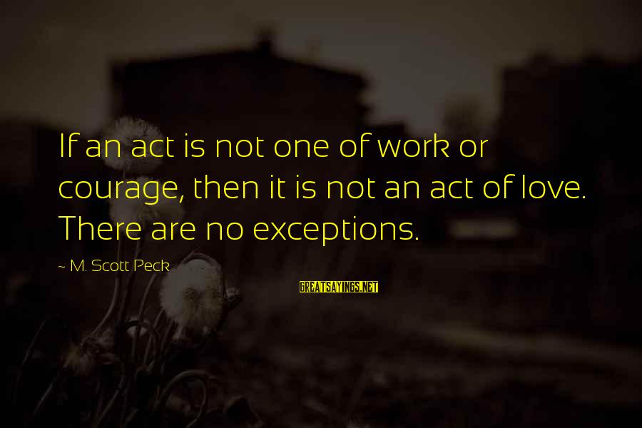 Repairing Heart Sayings By M. Scott Peck: If an act is not one of work or courage, then it is not an