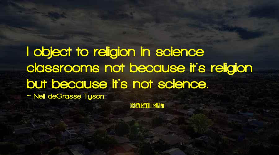 Repairing Heart Sayings By Neil DeGrasse Tyson: I object to religion in science classrooms not because it's religion but because it's not