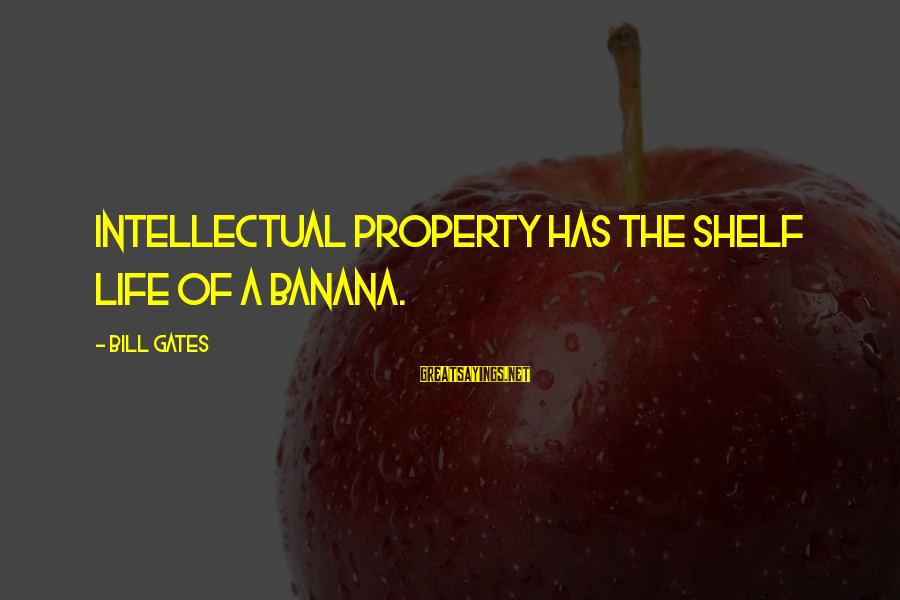 Repeating Relationships Sayings By Bill Gates: Intellectual property has the shelf life of a banana.