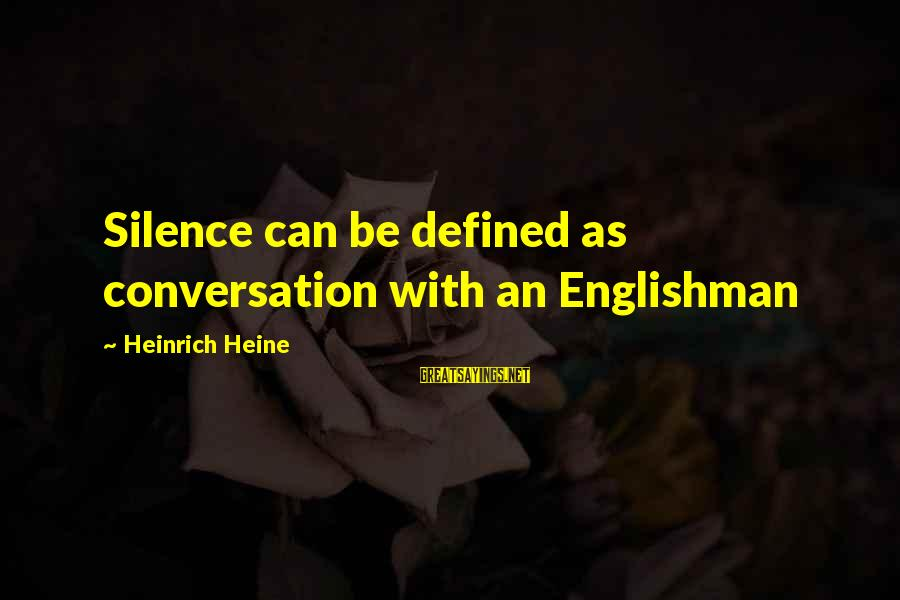 Repeating Relationships Sayings By Heinrich Heine: Silence can be defined as conversation with an Englishman