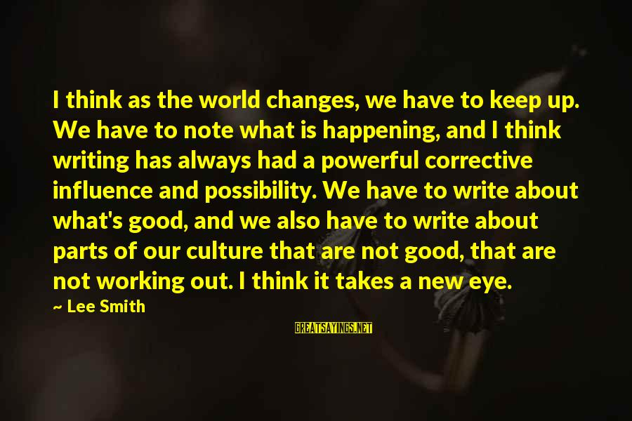 Repeating Relationships Sayings By Lee Smith: I think as the world changes, we have to keep up. We have to note