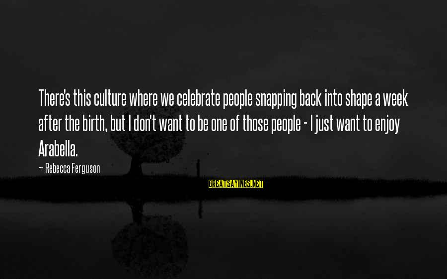 Repeating Relationships Sayings By Rebecca Ferguson: There's this culture where we celebrate people snapping back into shape a week after the