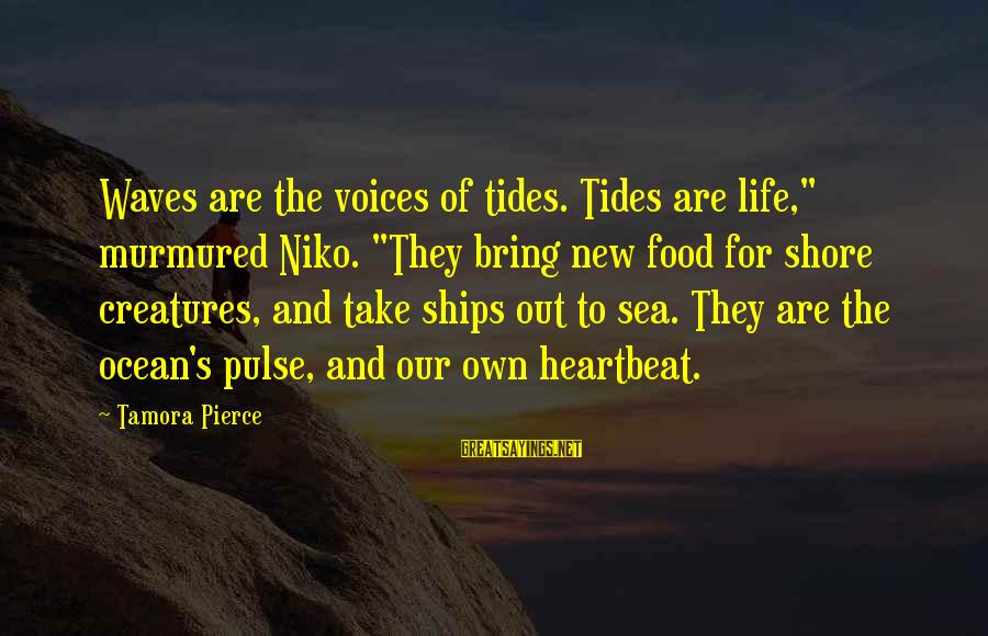 """Repeating Relationships Sayings By Tamora Pierce: Waves are the voices of tides. Tides are life,"""" murmured Niko. """"They bring new food"""