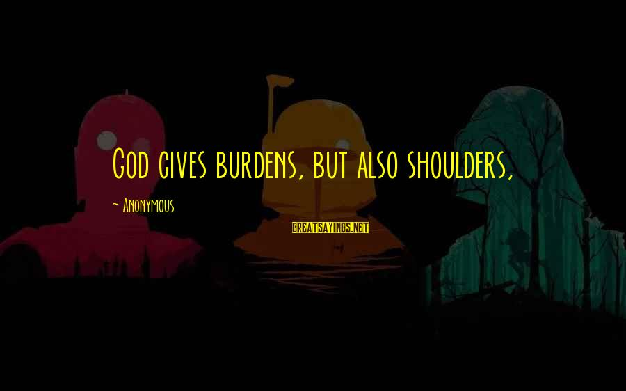 Replastering Sayings By Anonymous: God gives burdens, but also shoulders,