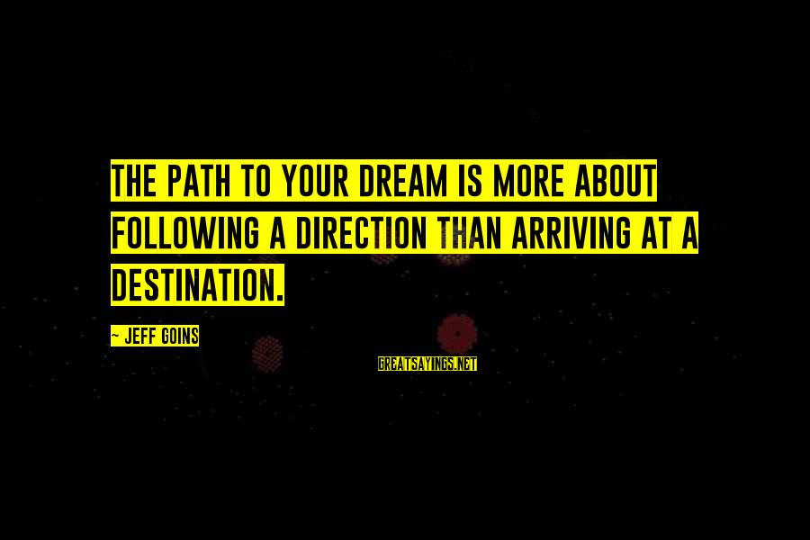 Replastering Sayings By Jeff Goins: The path to your dream is more about following a direction than arriving at a