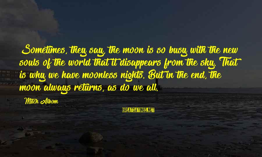 Replastering Sayings By Mitch Albom: Sometimes, they say, the moon is so busy with the new souls of the world