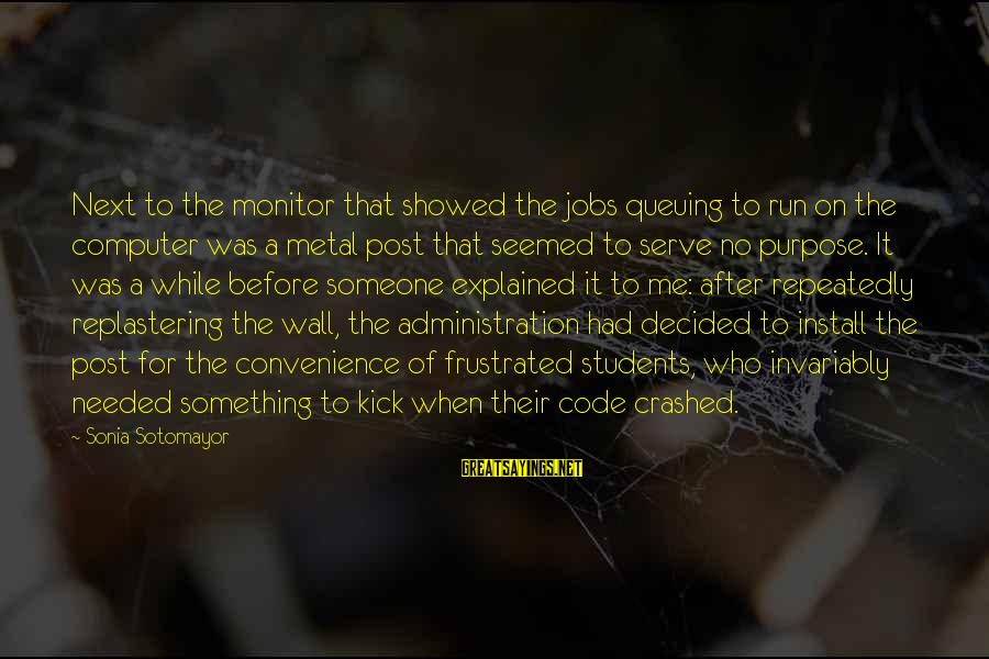 Replastering Sayings By Sonia Sotomayor: Next to the monitor that showed the jobs queuing to run on the computer was