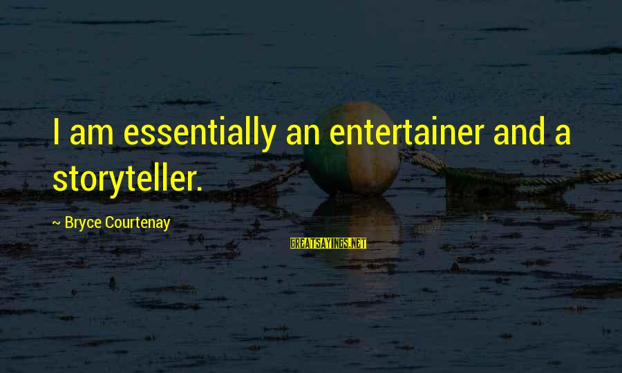 Reposition Yourself Sayings By Bryce Courtenay: I am essentially an entertainer and a storyteller.
