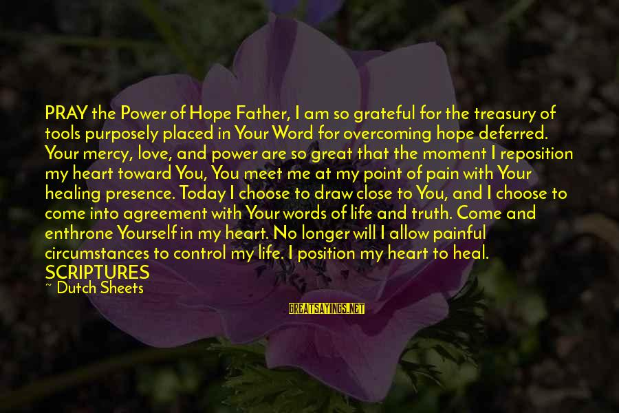 Reposition Yourself Sayings By Dutch Sheets: PRAY the Power of Hope Father, I am so grateful for the treasury of tools