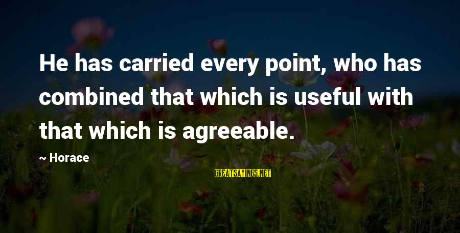 Reposition Yourself Sayings By Horace: He has carried every point, who has combined that which is useful with that which