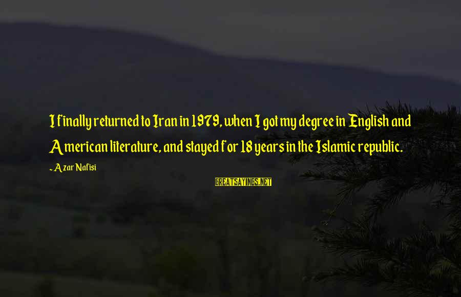 Republic Sayings By Azar Nafisi: I finally returned to Iran in 1979, when I got my degree in English and