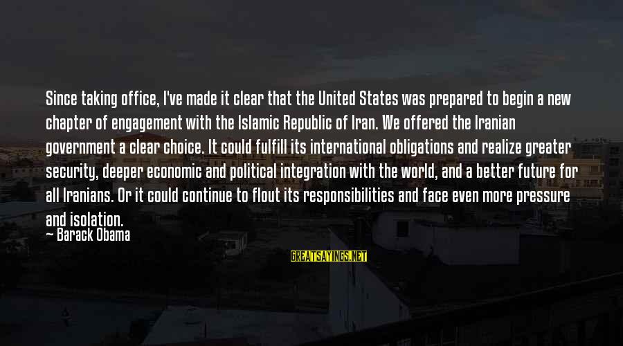 Republic Sayings By Barack Obama: Since taking office, I've made it clear that the United States was prepared to begin
