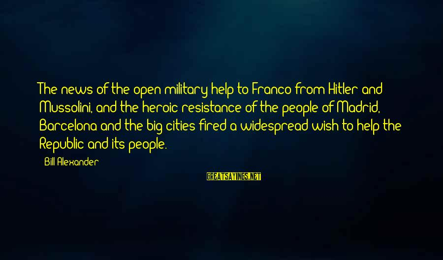 Republic Sayings By Bill Alexander: The news of the open military help to Franco from Hitler and Mussolini, and the