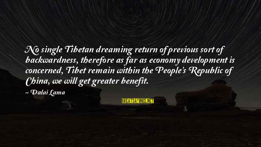Republic Sayings By Dalai Lama: No single Tibetan dreaming return of previous sort of backwardness, therefore as far as economy