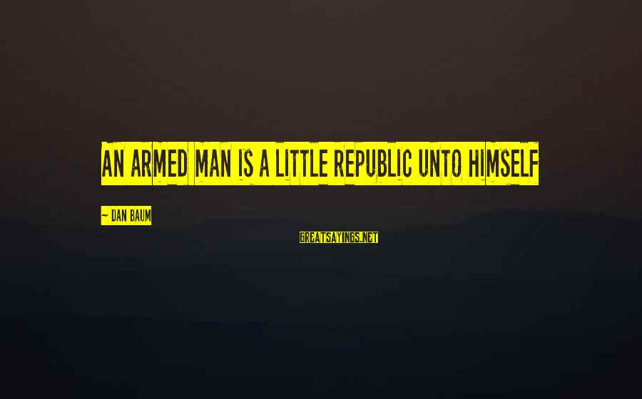 Republic Sayings By Dan Baum: An armed man is a little republic unto himself