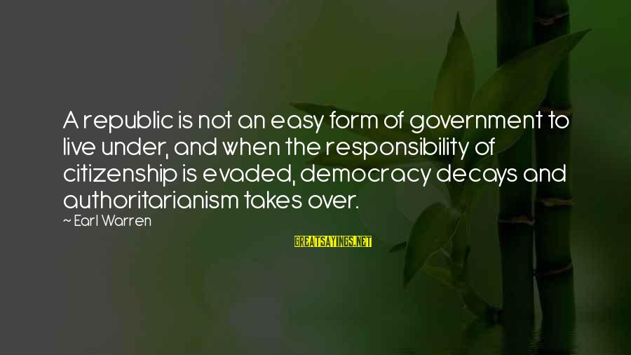 Republic Sayings By Earl Warren: A republic is not an easy form of government to live under, and when the
