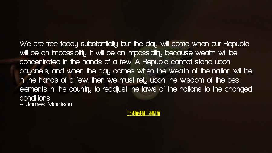 Republic Sayings By James Madison: We are free today substantially, but the day will come when our Republic will be