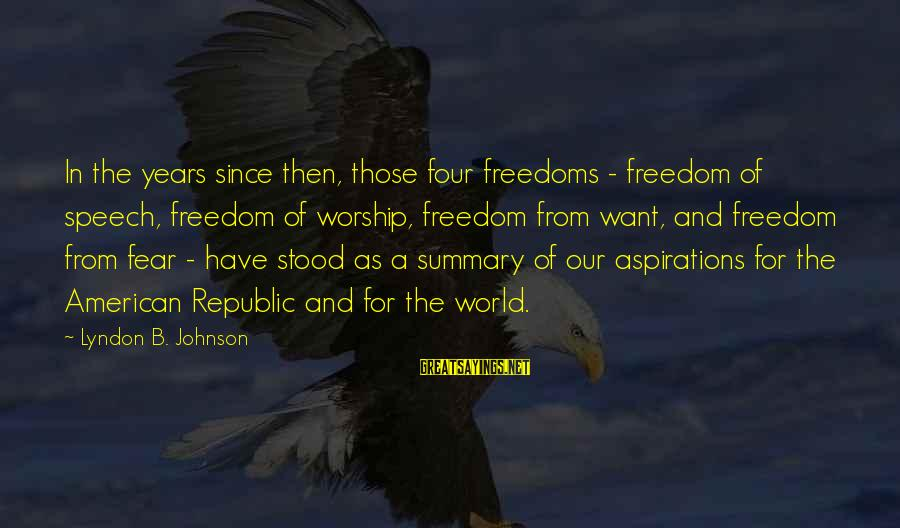 Republic Sayings By Lyndon B. Johnson: In the years since then, those four freedoms - freedom of speech, freedom of worship,
