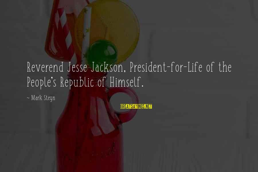 Republic Sayings By Mark Steyn: Reverend Jesse Jackson, President-for-Life of the People's Republic of Himself.