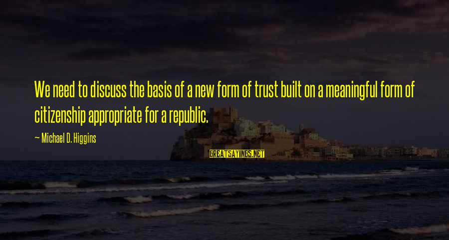 Republic Sayings By Michael D. Higgins: We need to discuss the basis of a new form of trust built on a