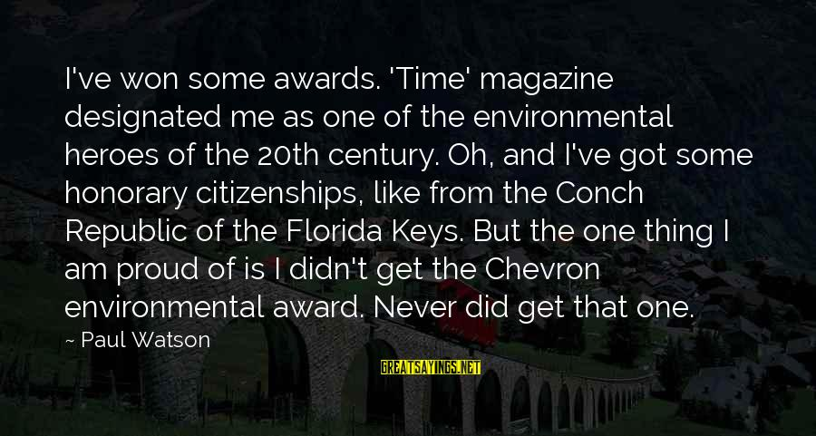Republic Sayings By Paul Watson: I've won some awards. 'Time' magazine designated me as one of the environmental heroes of