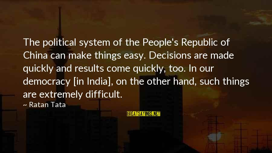 Republic Sayings By Ratan Tata: The political system of the People's Republic of China can make things easy. Decisions are