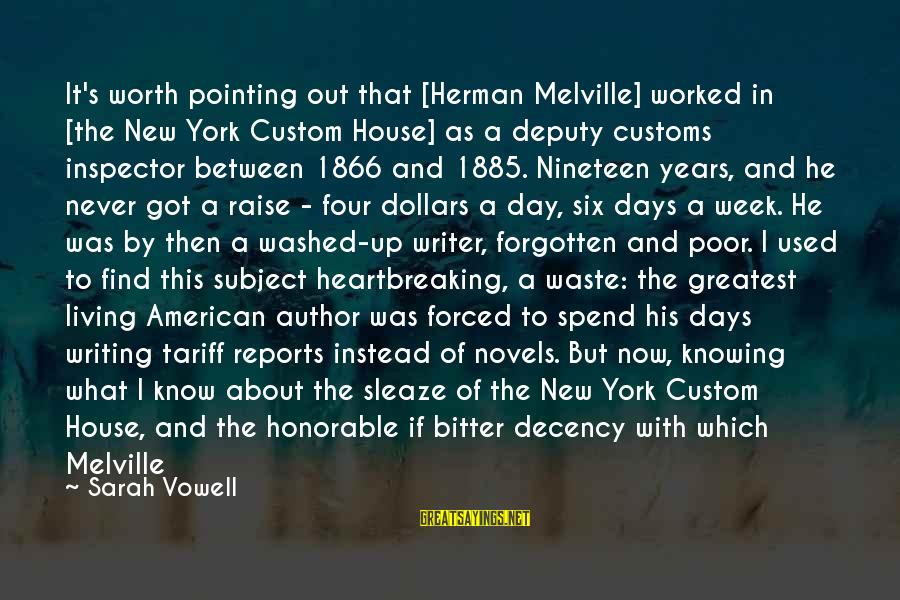 Republic Sayings By Sarah Vowell: It's worth pointing out that [Herman Melville] worked in [the New York Custom House] as