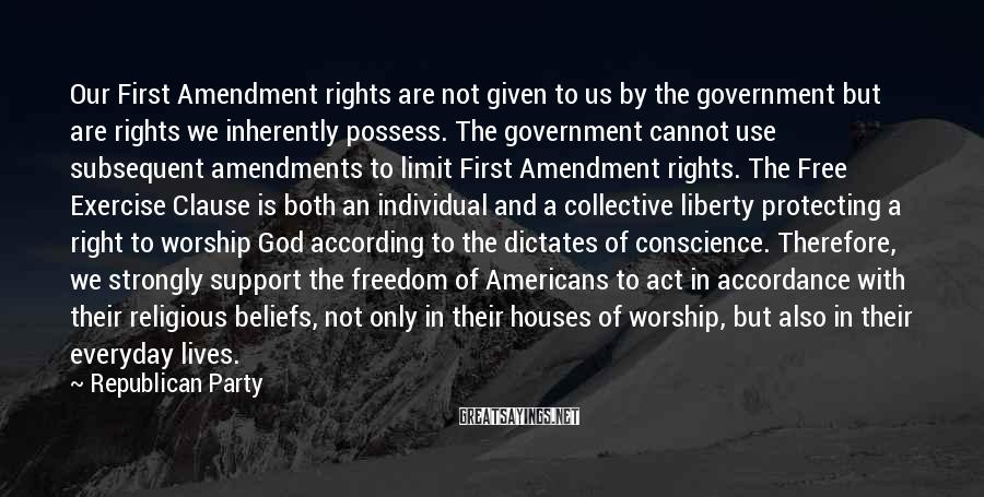 Republican Party Sayings: Our First Amendment rights are not given to us by the government but are rights