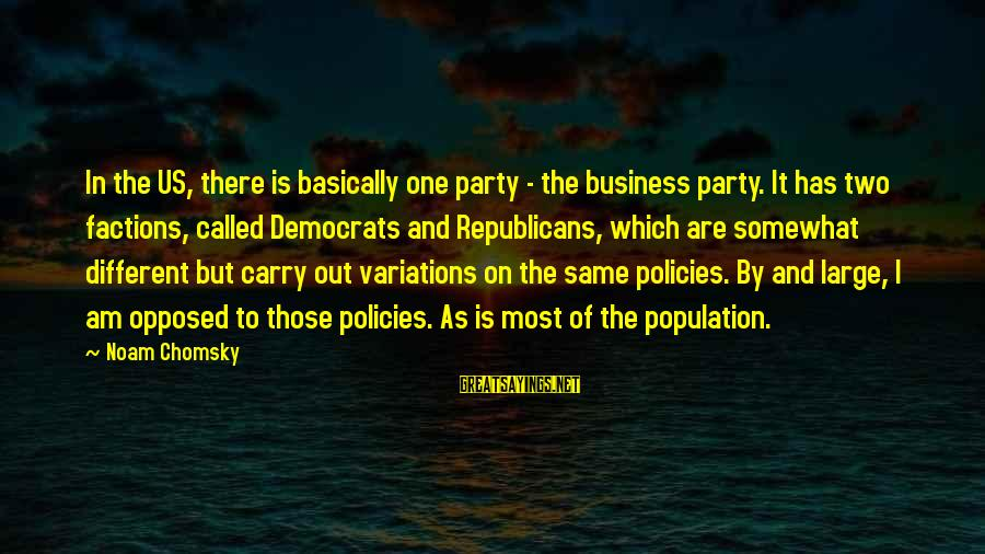 Republicans And Democrats Are The Same Sayings By Noam Chomsky: In the US, there is basically one party - the business party. It has two